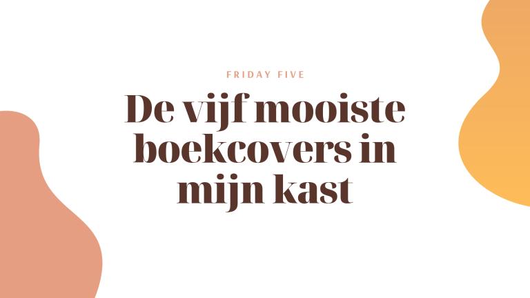 Friday Five: de vijf mooiste boekcovers in mijn kast