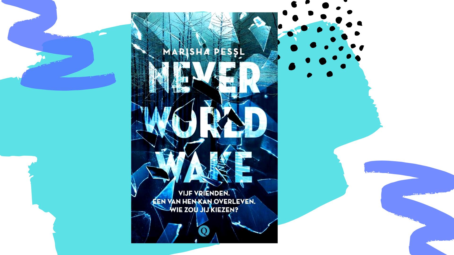 Recensie: Neverworld Wake - Marisha Pessl