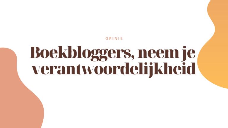 Boekbloggers, neem de verantwoordelijkheid voor je recensies