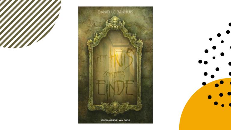 Recensie: Het huis zonder einde - Daniëlle Bakhuis